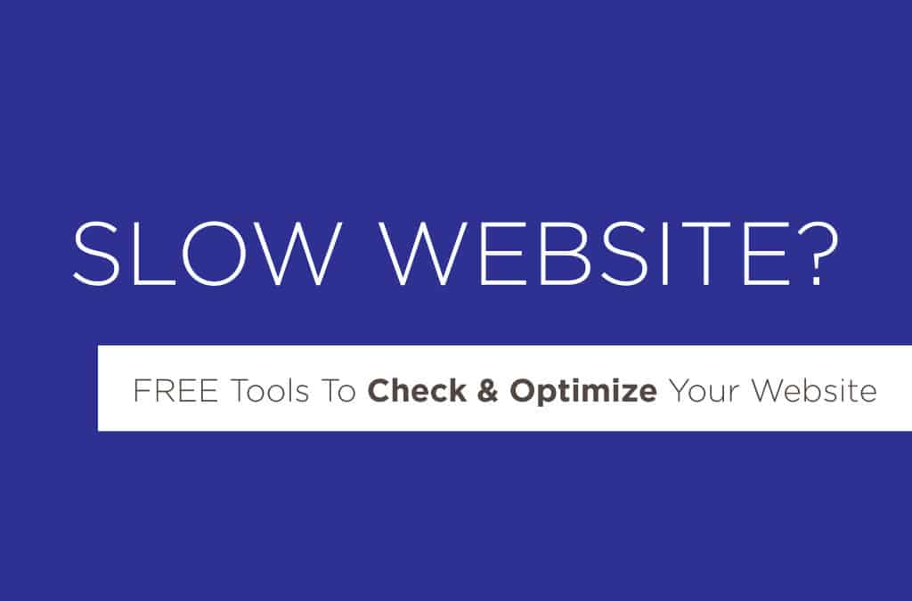 Slow website? FREE Tools To Check & Optimize Your Website