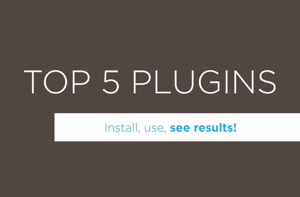 Top 5 Plugins That Should Be Installed on Every WordPress Website