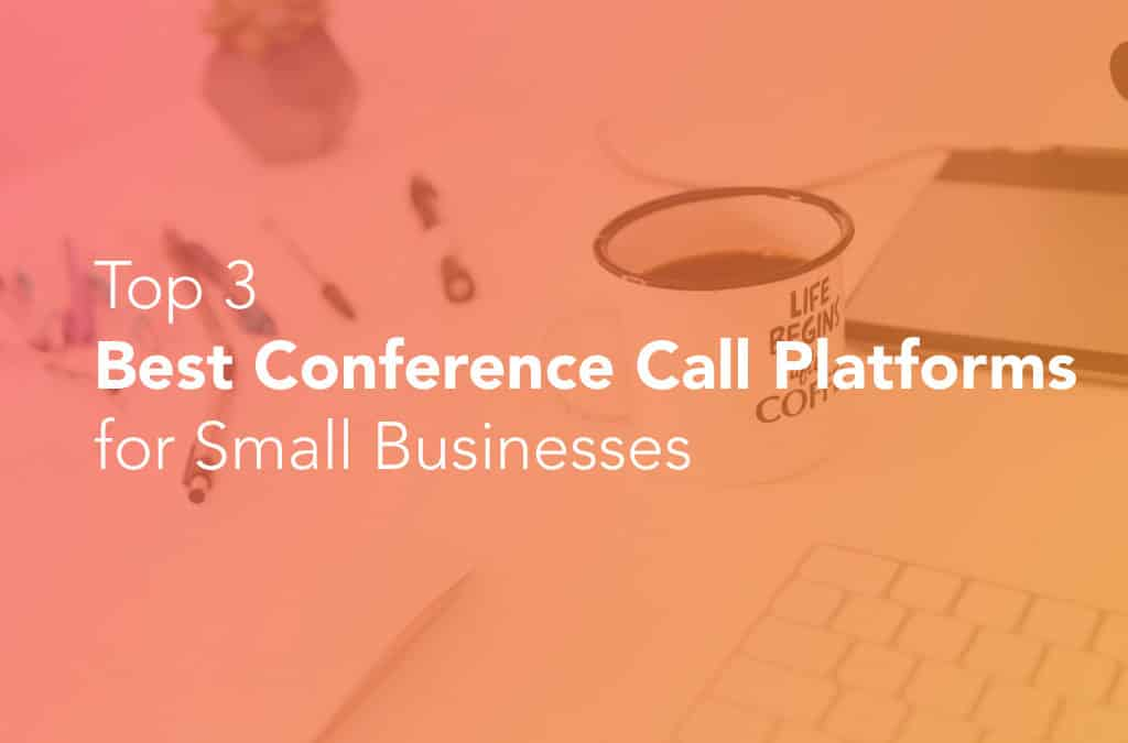 Top 3 Best Conference Call Platforms for Small Businesses